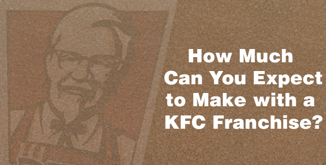 How Much Can You Expect to Make with a KFC Franchise?