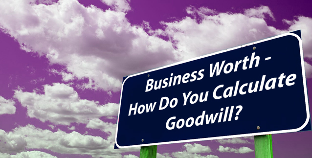 Business Worth – How Do You Calculate Goodwill?