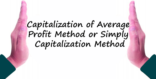 Capitalization of Average Profit Method or Simply Capitalization Method